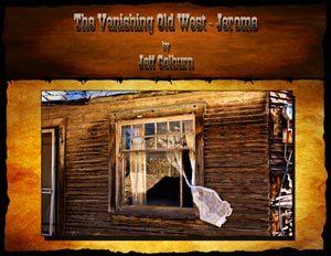 The Vanishing Old West - Jerome